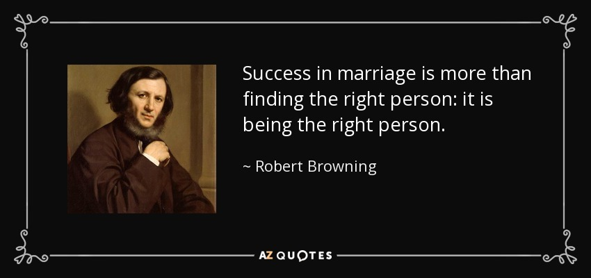 Robert Browning Quote Success In Marriage Is More Than Finding The