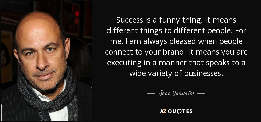 John Varvatos Quote Success Is A Funny Thing It Means Different Things To