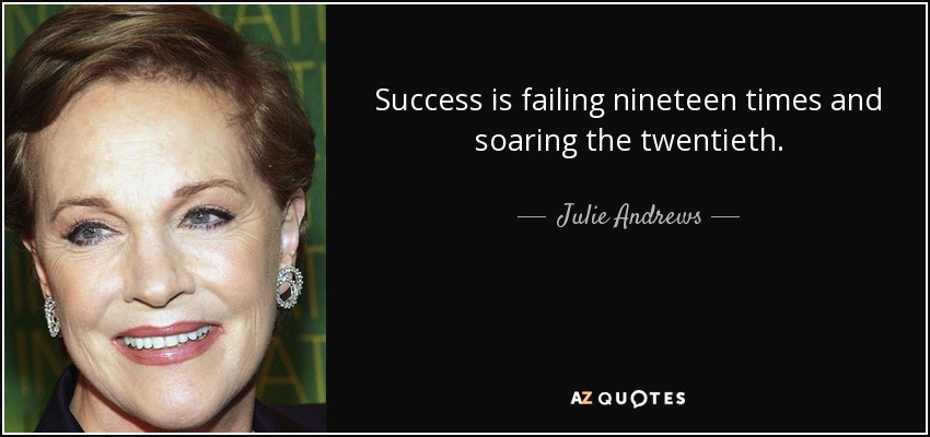 Success is failing nineteen times and soaring the twentieth. - Julie Andrews