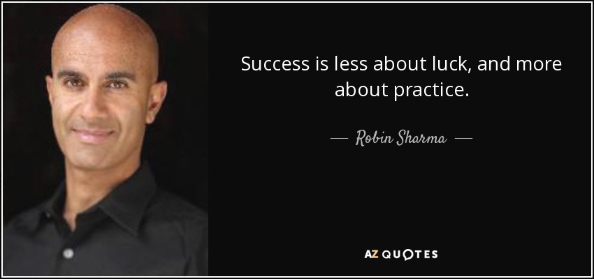Robin Sharma Quote Success Is Less About Luck And More About Practice