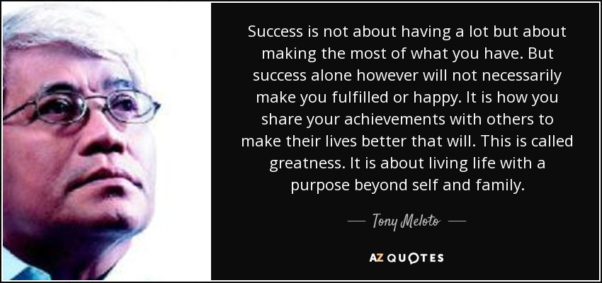 Tony Meloto Quote Success Is Not About Having A Lot But About Making