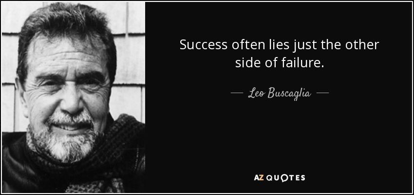 Success often lies just the other side of failure. - Leo Buscaglia