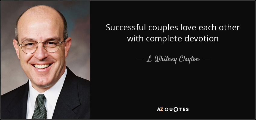 Successful couples love each other with complete devotion - L. Whitney Clayton