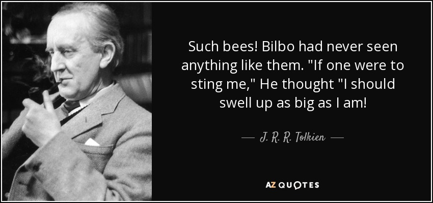 Such bees! Bilbo had never seen anything like them.