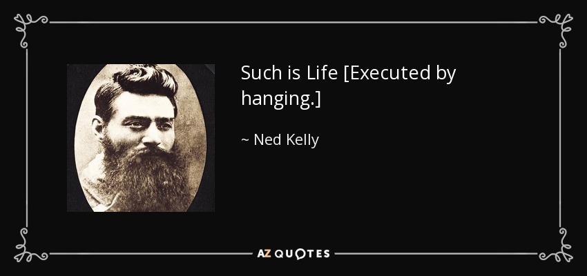 Such is Life [Executed by hanging.] - Ned Kelly
