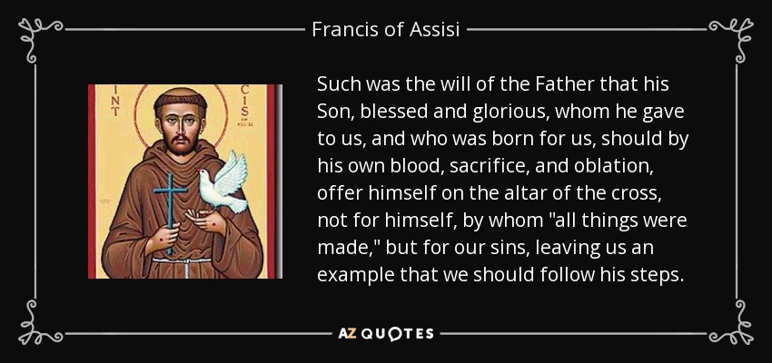 Such was the will of the Father that his Son, blessed and glorious, whom he gave to us, and who was born for us, should by his own blood, sacrifice, and oblation, offer himself on the altar of the cross, not for himself, by whom