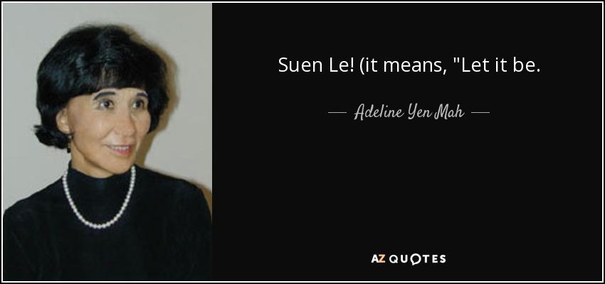 Suen Le! (it means,