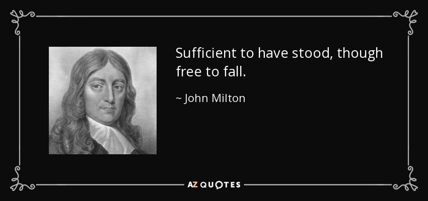 Sufficient to have stood, though free to fall. - John Milton