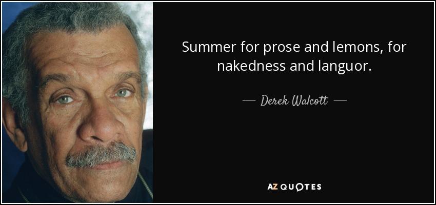 Summer For Prose And Lemons, For Nakedness And Languor,   Derek Walcott