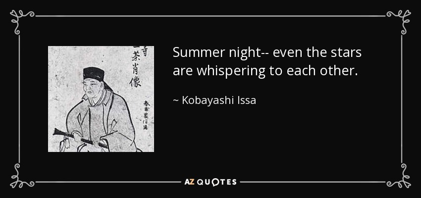 Summer night-- even the stars are whispering to each other. - Kobayashi Issa