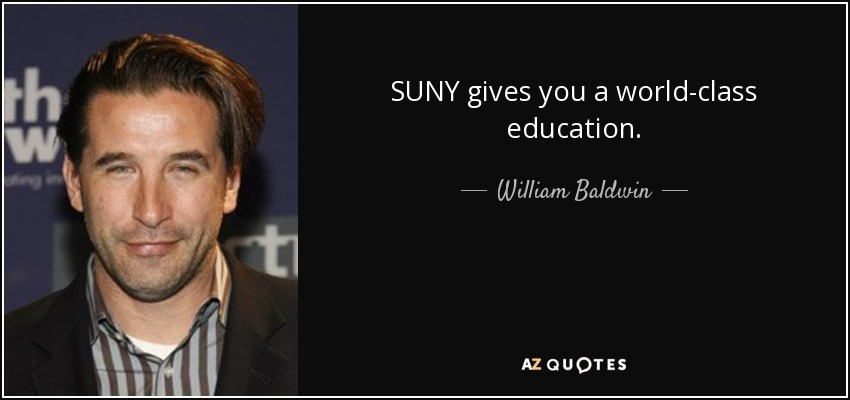 SUNY gives you a world-class education. - William Baldwin