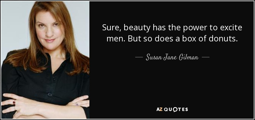 Susan Jane Gilman quote: Sure, beauty has the power to