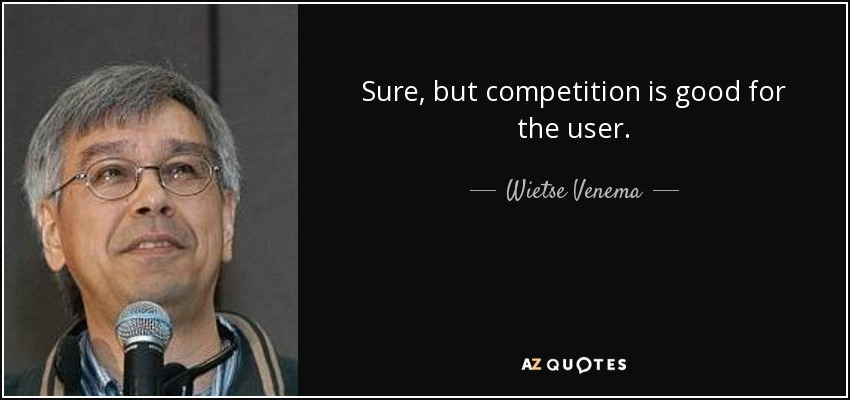 Sure, but competition is good for the user. - Wietse Venema