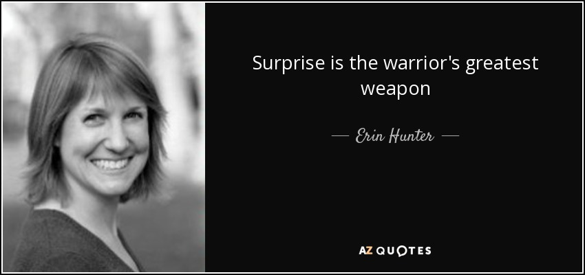 Surprise is the warrior's greatest weapon - Erin Hunter