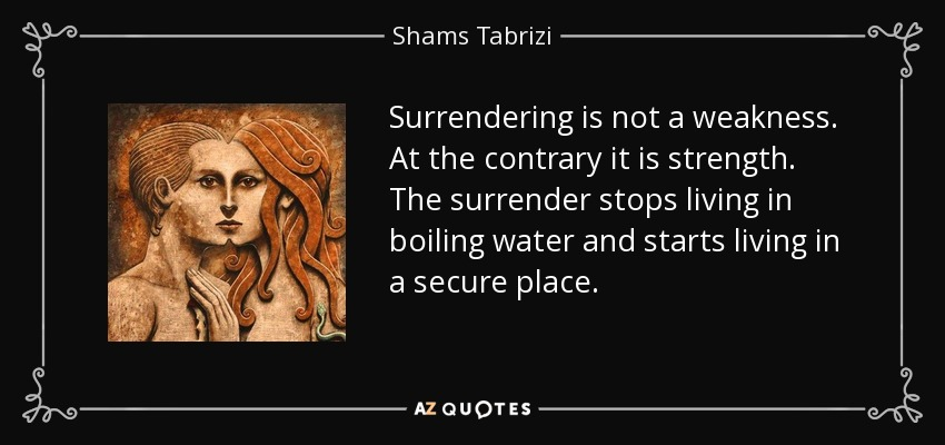 quote-surrendering-is-not-a-weakness-at-the-contrary-it-is-strength-the-surrender-stops-living-shams-tabrizi-85-48-86.jpg
