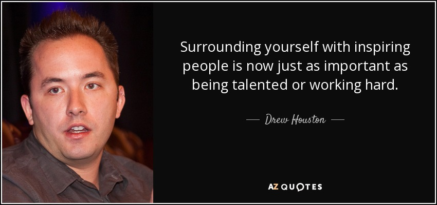 Drew Houston Quote Surrounding Yourself With Inspiring People Is