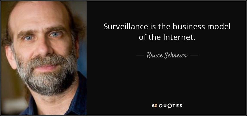 Surveillance is the business model of the Internet. - Bruce Schneier
