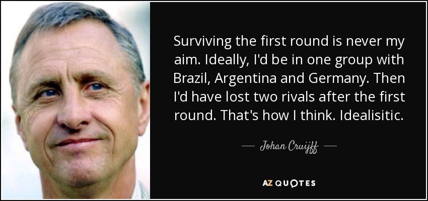 quote: Cruijff  round is the Surviving never my first Johan