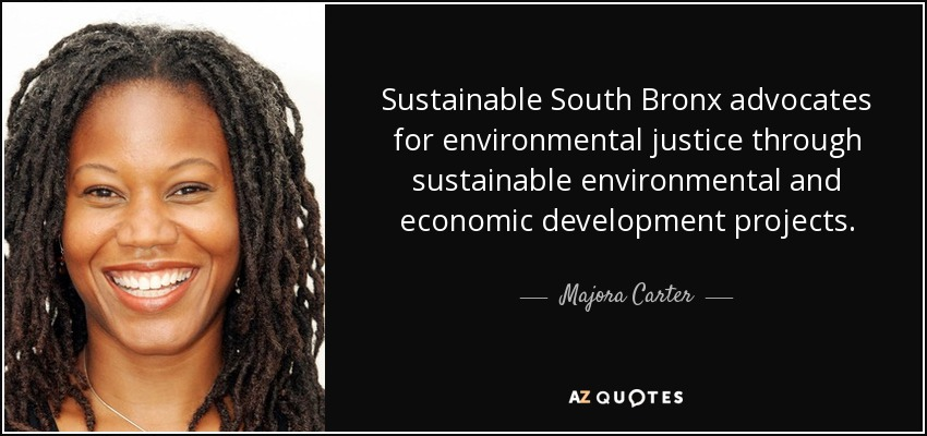 Sustainable South Bronx advocates for environmental justice through sustainable environmental and economic development projects. - Majora Carter