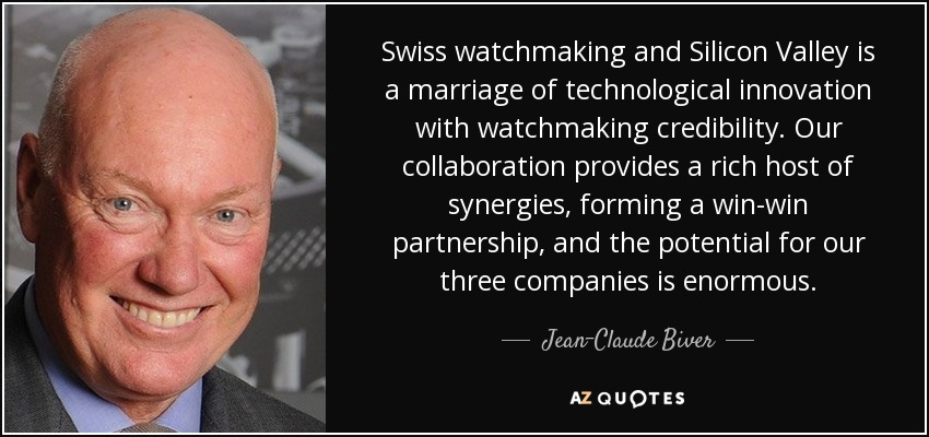 Swiss watchmaking and Silicon Valley is a marriage of technological innovation with watchmaking credibility. Our collaboration provides a rich host of synergies, forming a win-win partnership, and the potential for our three companies is enormous. - Jean-Claude Biver