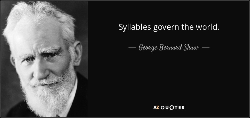 Syllables govern the world. - George Bernard Shaw