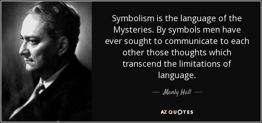 Manly Hall Quote Symbolism Is The Language Of The