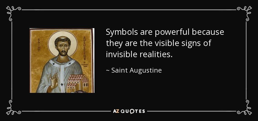 Symbols are powerful because they are the visible signs of invisible realities. - Saint Augustine