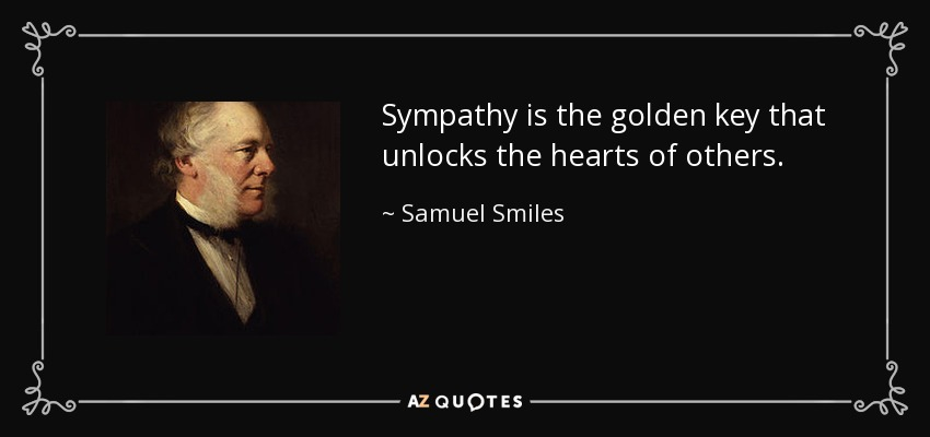Sympathy is the golden key that unlocks the hearts of others. - Samuel Smiles