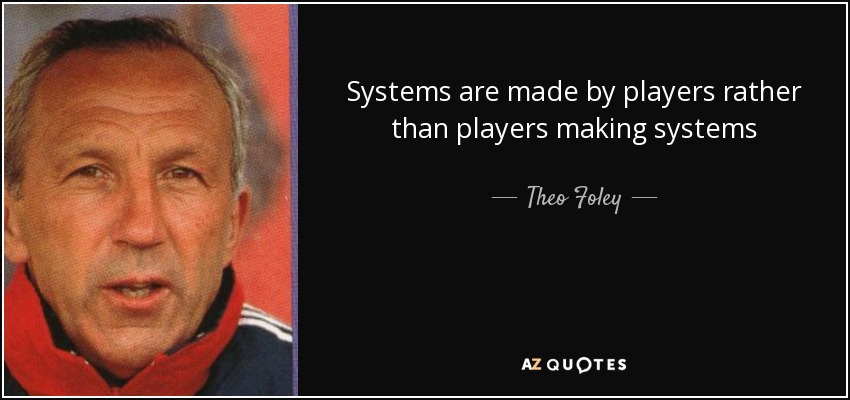 Systems are made by players rather than players making systems - Theo Foley