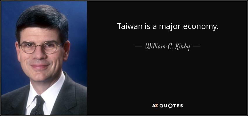 Taiwan is a major economy. - William C. Kirby