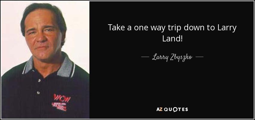 Take a one way trip down to Larry Land! - Larry Zbyszko