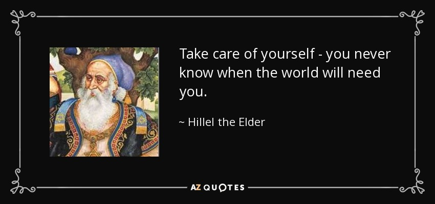Hillel The Elder Quote Take Care Of Yourself You Never Know When