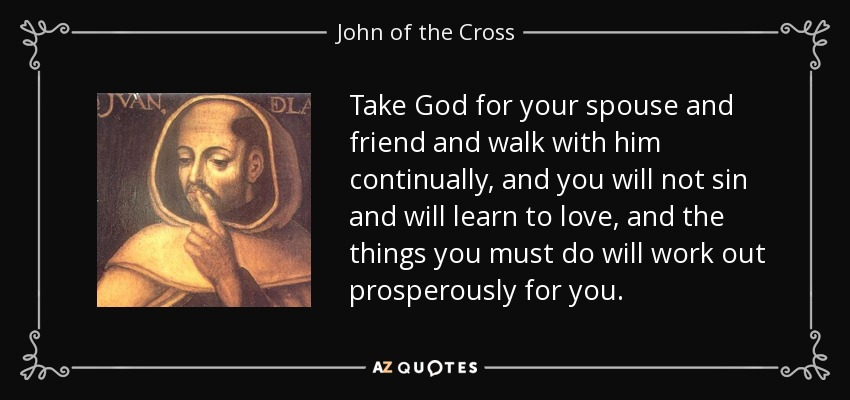 John of the Cross quote: Take God for your spouse and ...
