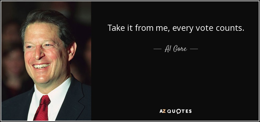 Take it from me, every vote counts. - Al Gore