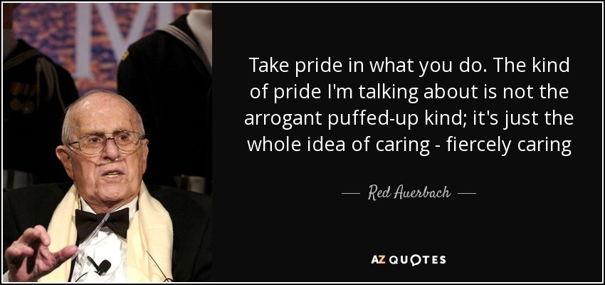 Red Auerbach Quote Take Pride In What You Do The Kind Of Pride