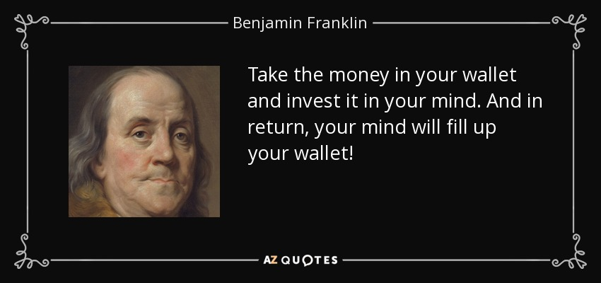 Benjamin Franklin Quote Take The Money In Your Wallet And Invest It
