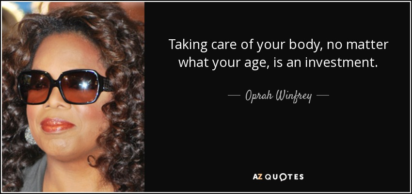 Oprah Winfrey Quote Taking Care Of Your Body No Matter What Your