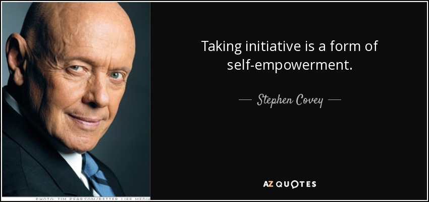 Taking initiative is a form of self-empowerment. - Stephen Covey