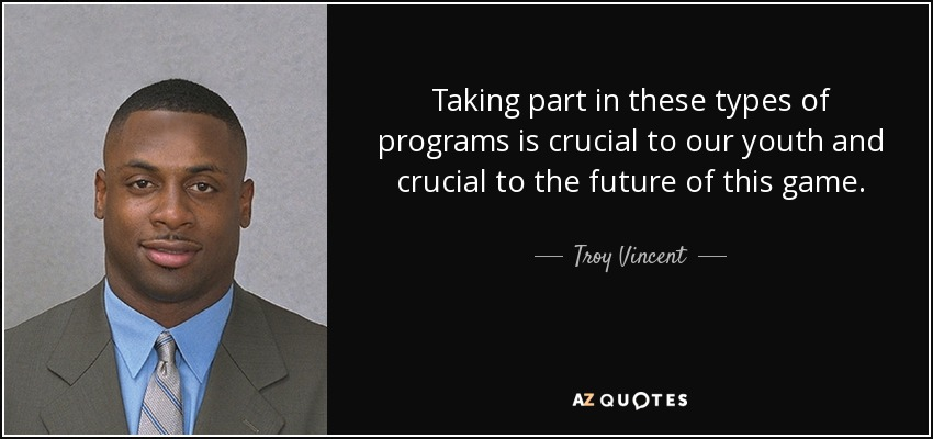 Taking part in these types of programs is crucial to our youth and crucial to the future of this game. - Troy Vincent