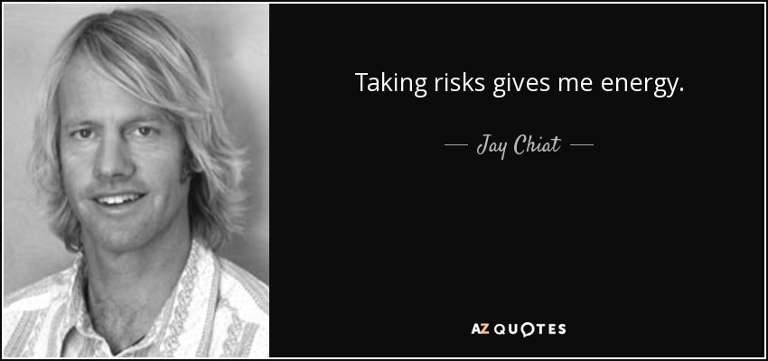 Taking risks gives me energy. - Jay Chiat