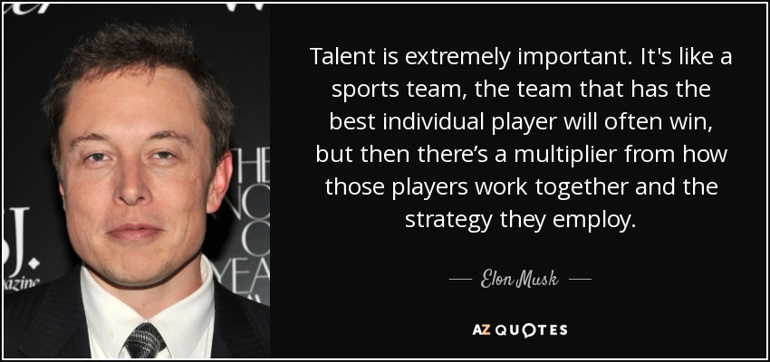 Elon Musk quote: Talent is extremely important  It's like a