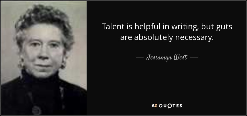 Talent is helpful in writing, but guts are absolutely necessary. - Jessamyn West