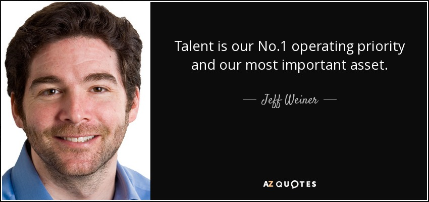 Talent is our No.1 operating priority and our most important asset. - Jeff Weiner