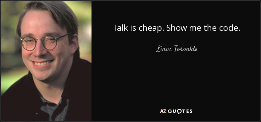 Talk is cheap. Show me the code. - Linus Torvalds