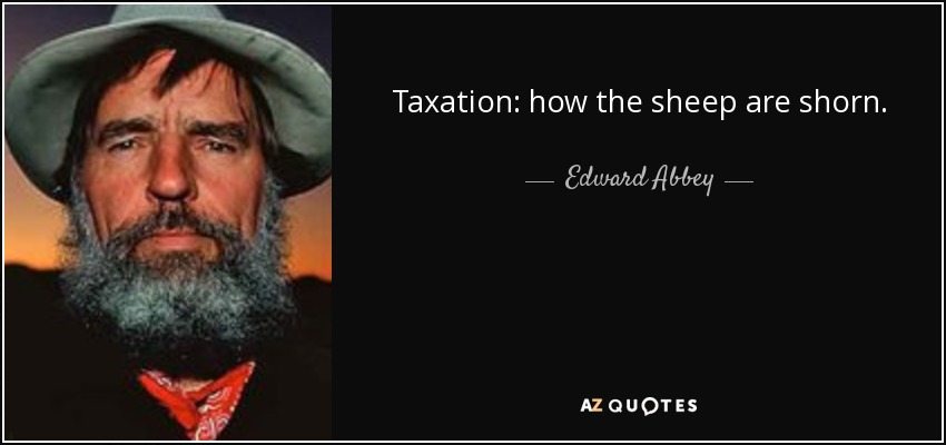 Taxation: how the sheep are shorn. - Edward Abbey
