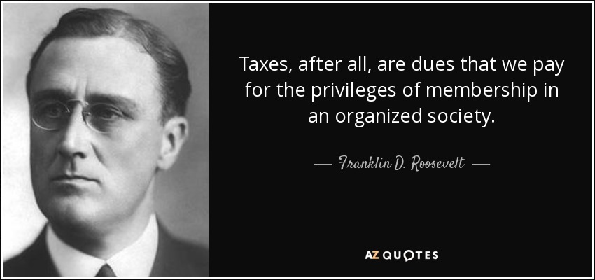 franklin d roosevelt quote taxes after all are dues that we pay