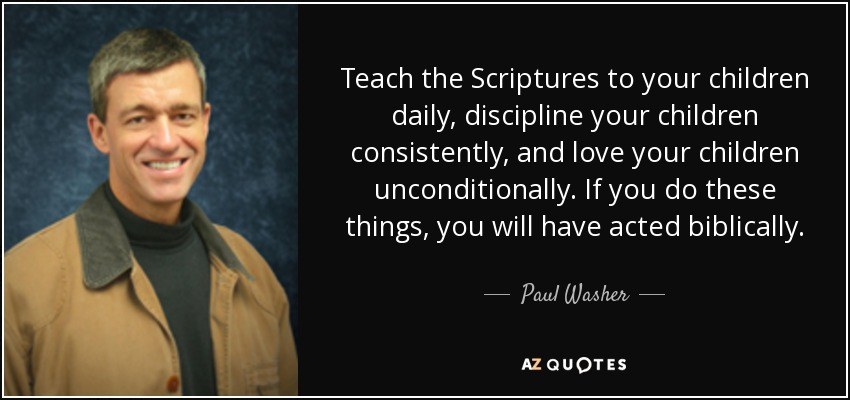 Paul Washer Quote Teach The Scriptures To Your Children Daily
