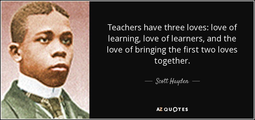 Quotes About Love Of Learning : have three loves love of learning love of learners and the love ...