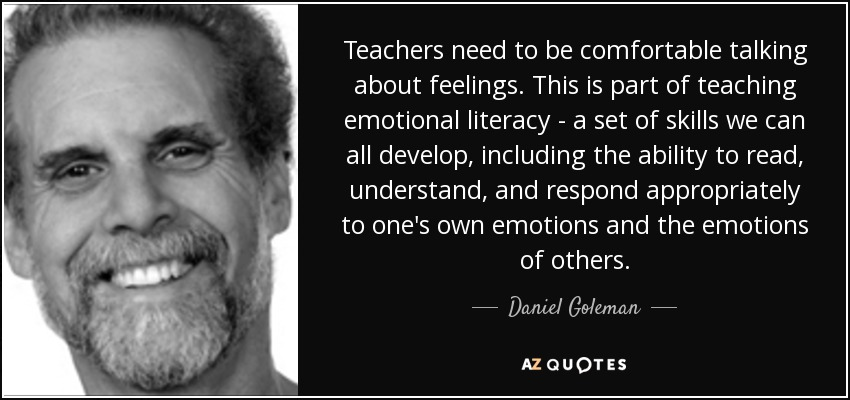Teacher We Must Teach Emotional >> Daniel Goleman Quote Teachers Need To Be Comfortable Talking About