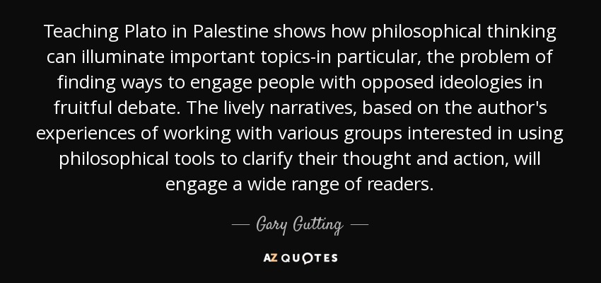 Teaching Plato in Palestine shows how philosophical thinking can illuminate important topics-in particular, the problem of finding ways to engage people with opposed ideologies in fruitful debate. The lively narratives, based on the author's experiences of working with various groups interested in using philosophical tools to clarify their thought and action, will engage a wide range of readers. - Gary Gutting